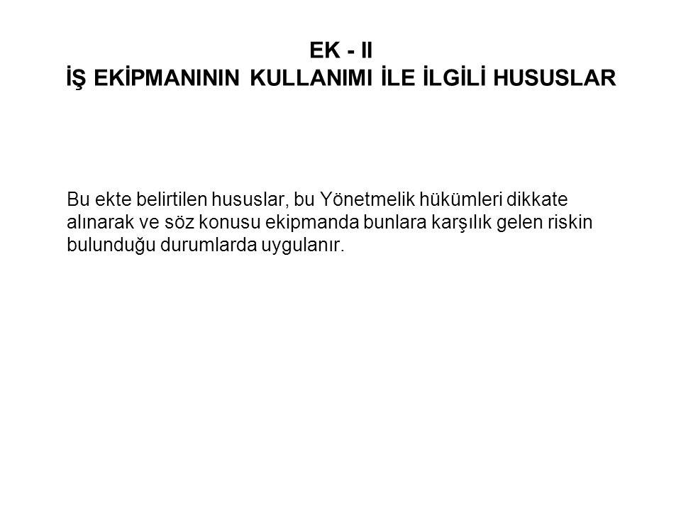 EK - II İŞ EKİPMANININ KULLANIMI İLE İLGİLİ HUSUSLAR