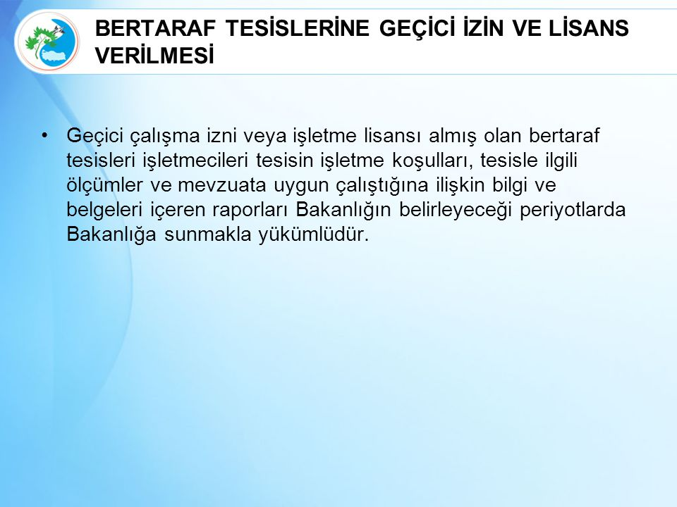 BERTARAF TESİSLERİNE GEÇİCİ İZİN VE LİSANS VERİLMESİ
