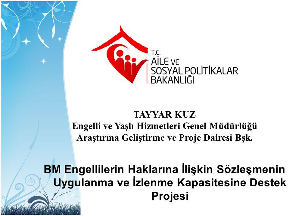 TAYYAR KUZ Engelli ve Yaşlı Hizmetleri Genel Müdürlüğü. Araştırma Geliştirme ve Proje Dairesi Bşk.