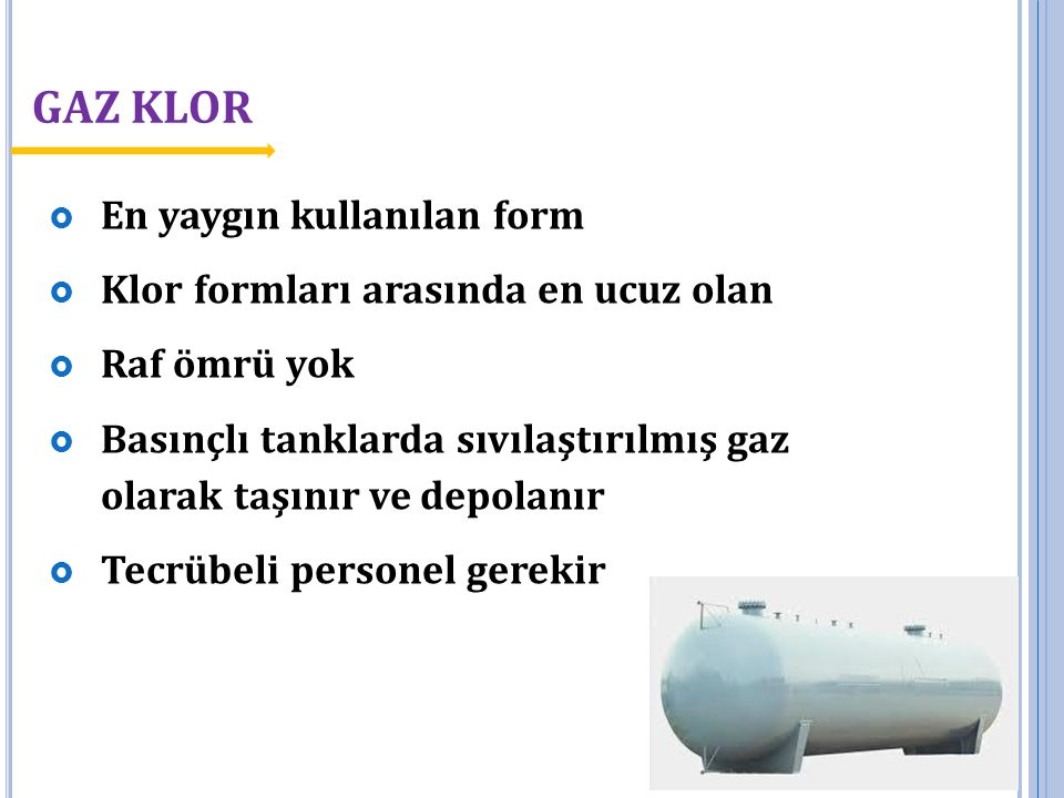 GAZ KLOR En yaygın kullanılan form Klor formları arasında en ucuz olan