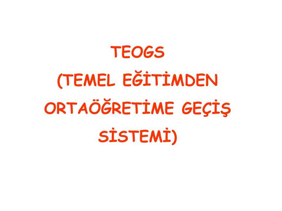 TEOGS (TEMEL EĞİTİMDEN ORTAÖĞRETİME GEÇİŞ SİSTEMİ)
