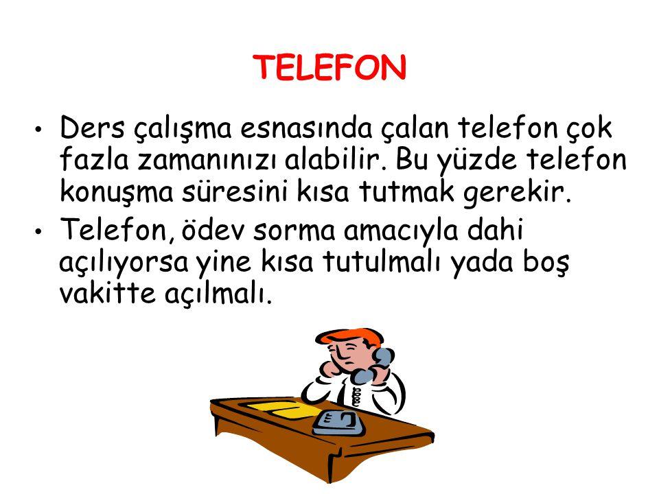 TELEFON Ders çalışma esnasında çalan telefon çok fazla zamanınızı alabilir. Bu yüzde telefon konuşma süresini kısa tutmak gerekir.