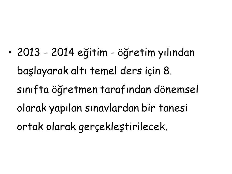 2013 - 2014 eğitim - öğretim yılından başlayarak altı temel ders için 8.