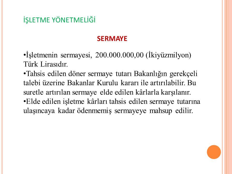 İŞLETME YÖNETMELİĞİ SERMAYE. İşletmenin sermayesi, 200.000.000,00 (İkiyüzmilyon) Türk Lirasıdır.