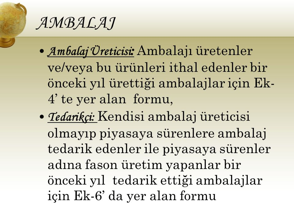 AMBALAJ Ambalaj Üreticisi: Ambalajı üretenler ve/veya bu ürünleri ithal edenler bir önceki yıl ürettiği ambalajlar için Ek-4' te yer alan formu,
