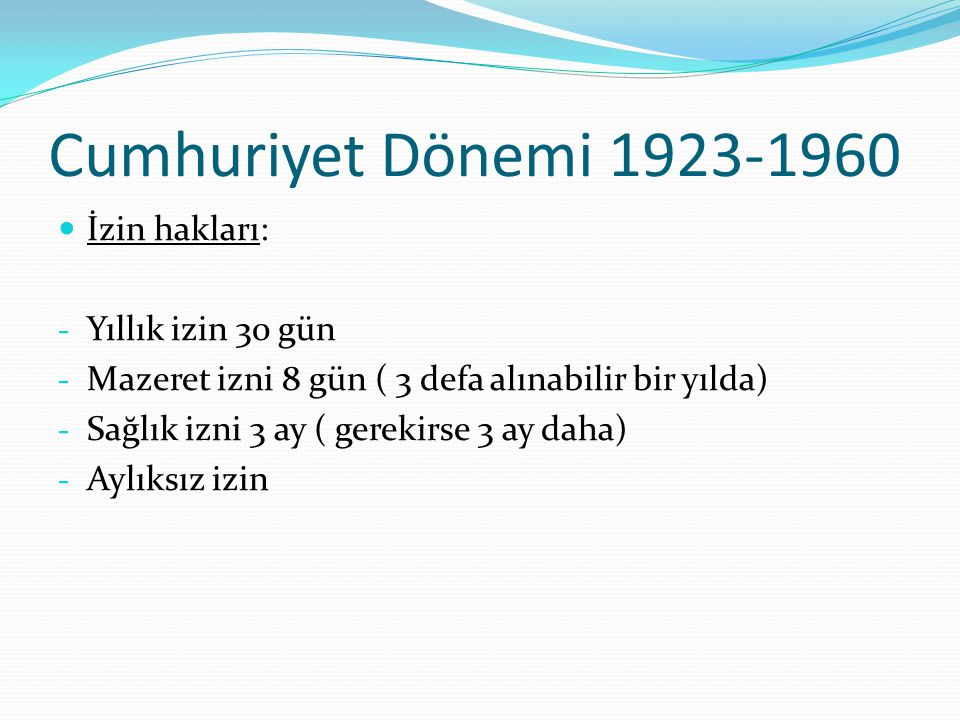 Cumhuriyet Dönemi 1923-1960 İzin hakları: Yıllık izin 30 gün