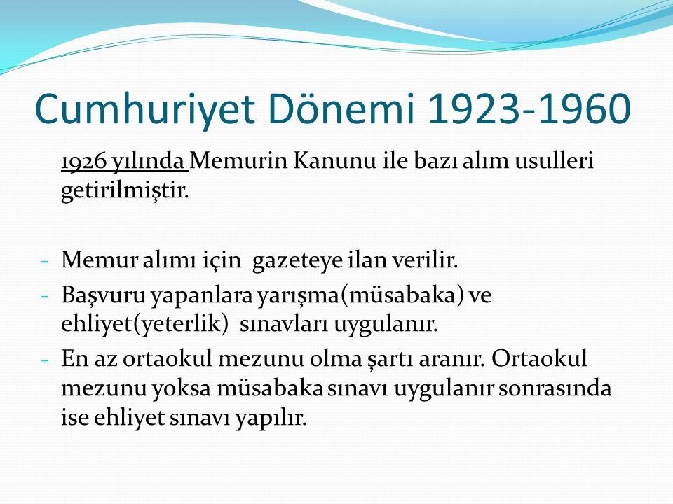 Cumhuriyet Dönemi 1923-1960 1926 yılında Memurin Kanunu ile bazı alım usulleri getirilmiştir. Memur alımı için gazeteye ilan verilir.