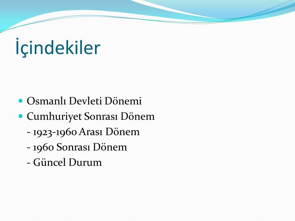 İçindekiler Osmanlı Devleti Dönemi Cumhuriyet Sonrası Dönem