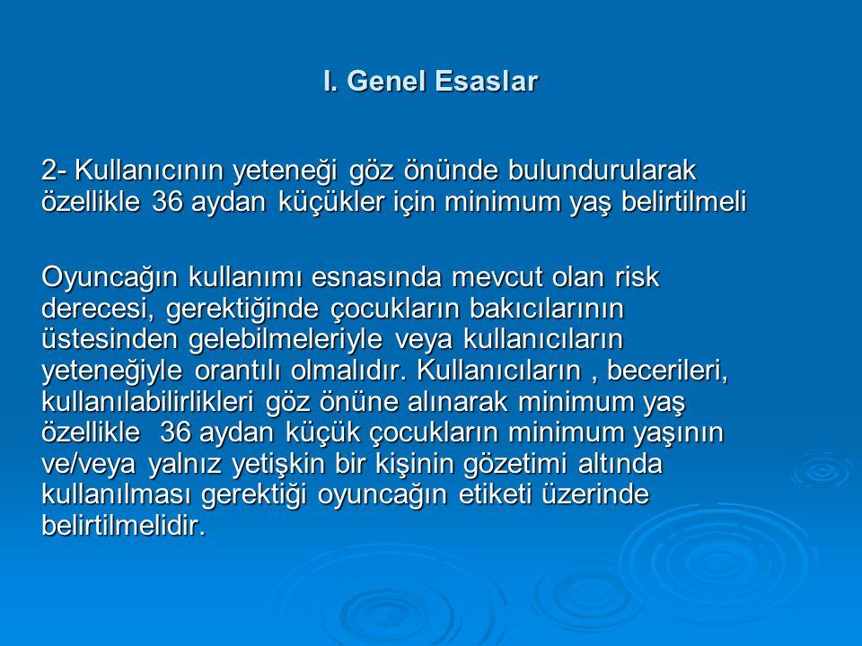 I. Genel Esaslar 2- Kullanıcının yeteneği göz önünde bulundurularak özellikle 36 aydan küçükler için minimum yaş belirtilmeli.