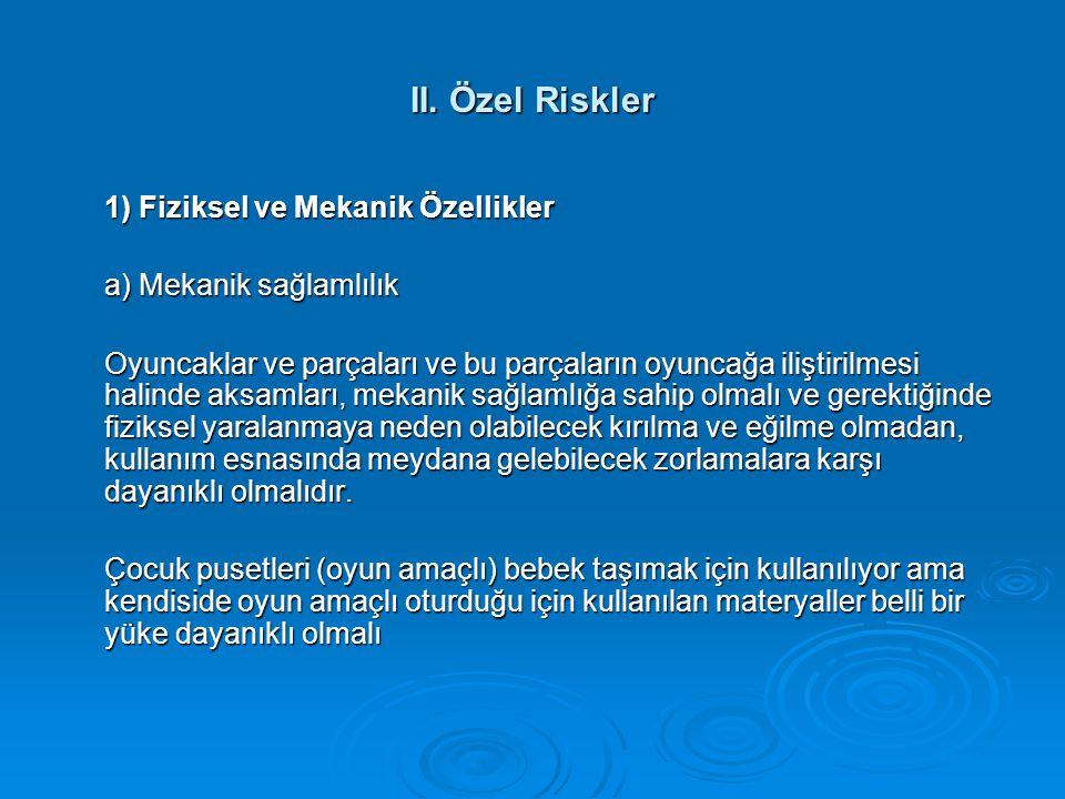 II. Özel Riskler 1) Fiziksel ve Mekanik Özellikler