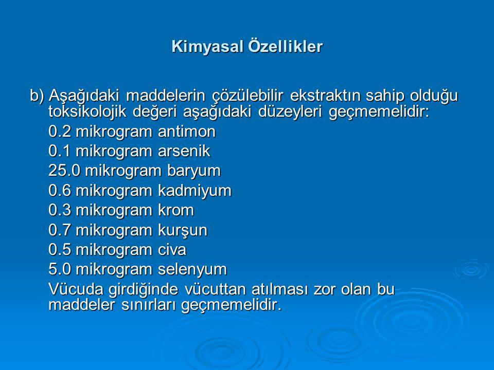 Kimyasal Özellikler b) Aşağıdaki maddelerin çözülebilir ekstraktın sahip olduğu toksikolojik değeri aşağıdaki düzeyleri geçmemelidir: