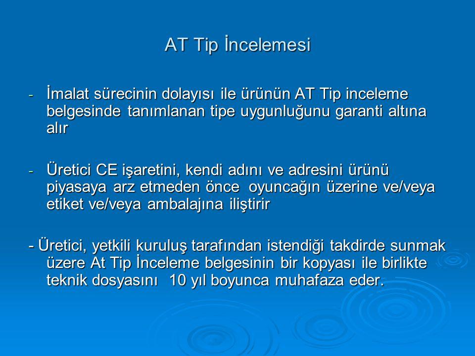 AT Tip İncelemesi İmalat sürecinin dolayısı ile ürünün AT Tip inceleme belgesinde tanımlanan tipe uygunluğunu garanti altına alır.