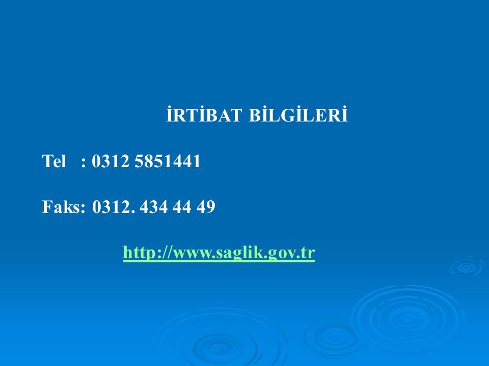 İRTİBAT BİLGİLERİ Tel : 0312 5851441 Faks: 0312. 434 44 49