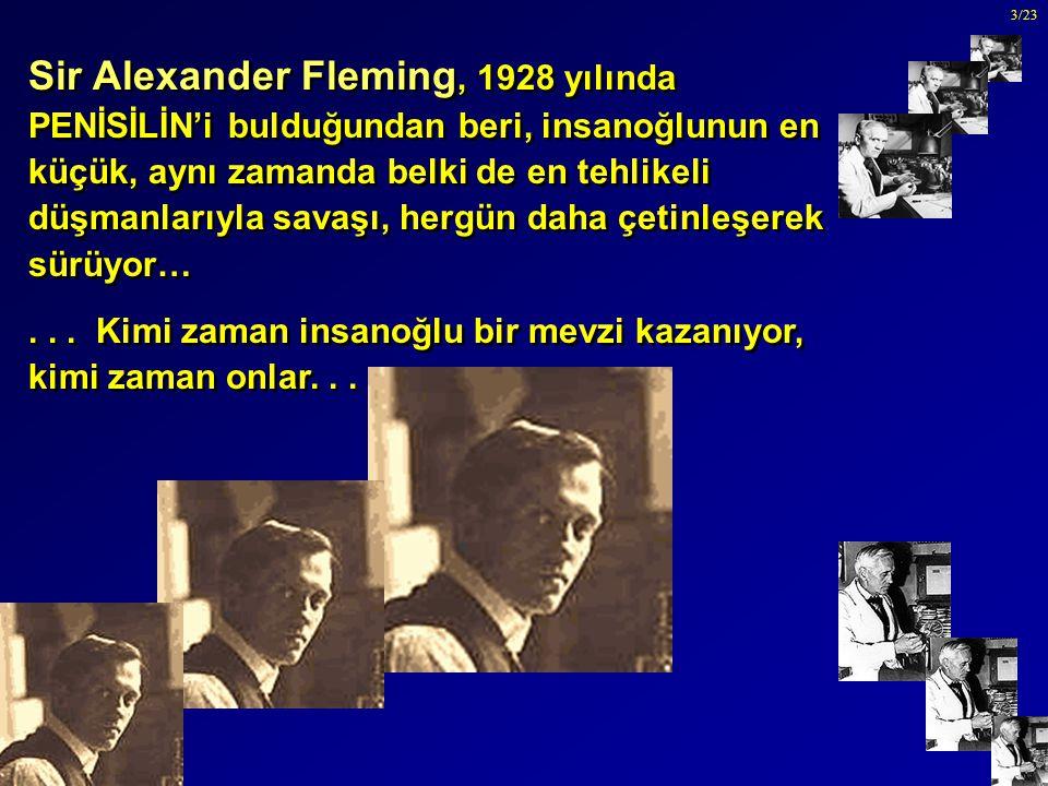 Sir Alexander Fleming, 1928 yılında PENİSİLİN'i bulduğundan beri, insanoğlunun en küçük, aynı zamanda belki de en tehlikeli düşmanlarıyla savaşı, hergün daha çetinleşerek sürüyor…