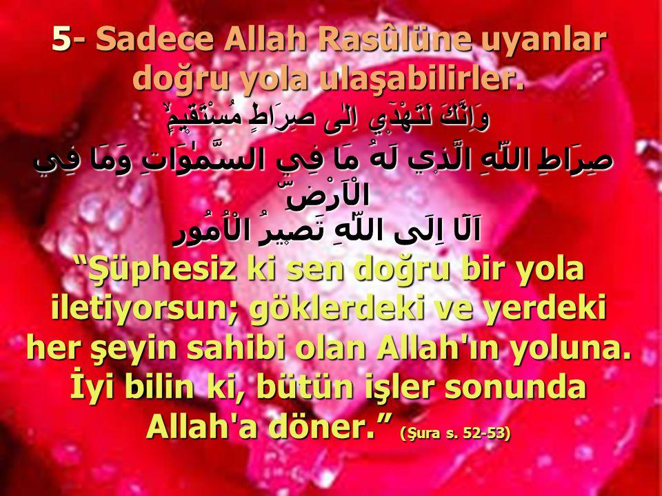 5- Sadece Allah Rasûlüne uyanlar doğru yola ulaşabilirler.