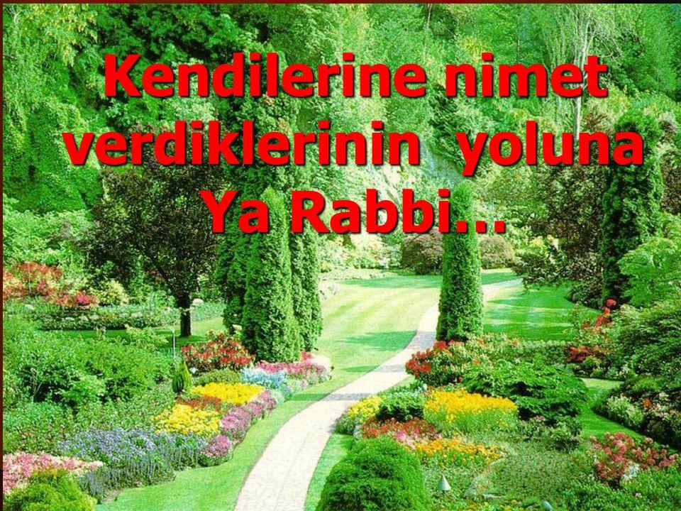 Kendilerine nimet verdiklerinin yoluna Ya Rabbi…