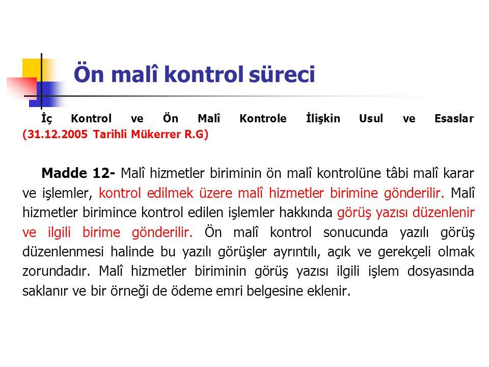 Ön malî kontrol süreci İç Kontrol ve Ön Malî Kontrole İlişkin Usul ve Esaslar (31.12.2005 Tarihli Mükerrer R.G)