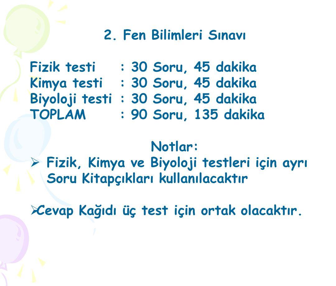 2. Fen Bilimleri Sınavı Fizik testi : 30 Soru, 45 dakika. Kimya testi : 30 Soru, 45 dakika. Biyoloji testi : 30 Soru, 45 dakika.