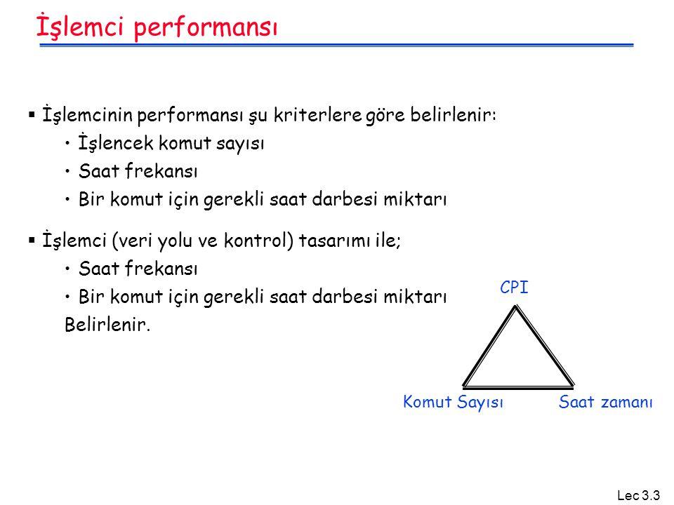 İşlemci performansı İşlemcinin performansı şu kriterlere göre belirlenir: İşlencek komut sayısı. Saat frekansı.
