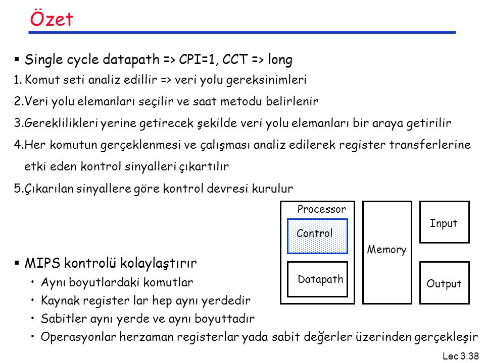 Özet Single cycle datapath => CPI=1, CCT => long