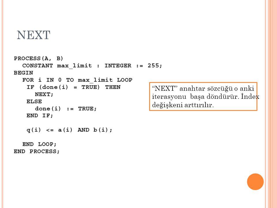 NEXT NEXT anahtar sözcüğü o anki iterasyonu başa döndürür. İndex
