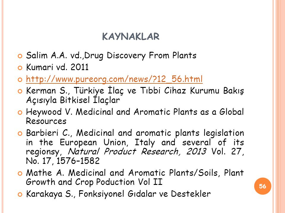 kaynaklar Salim A.A. vd.,Drug Discovery From Plants Kumari vd. 2011