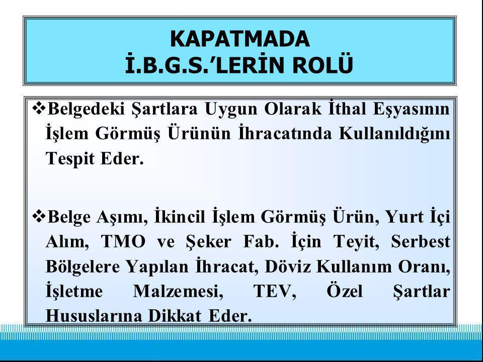 KAPATMADA İ.B.G.S.'LERİN ROLÜ