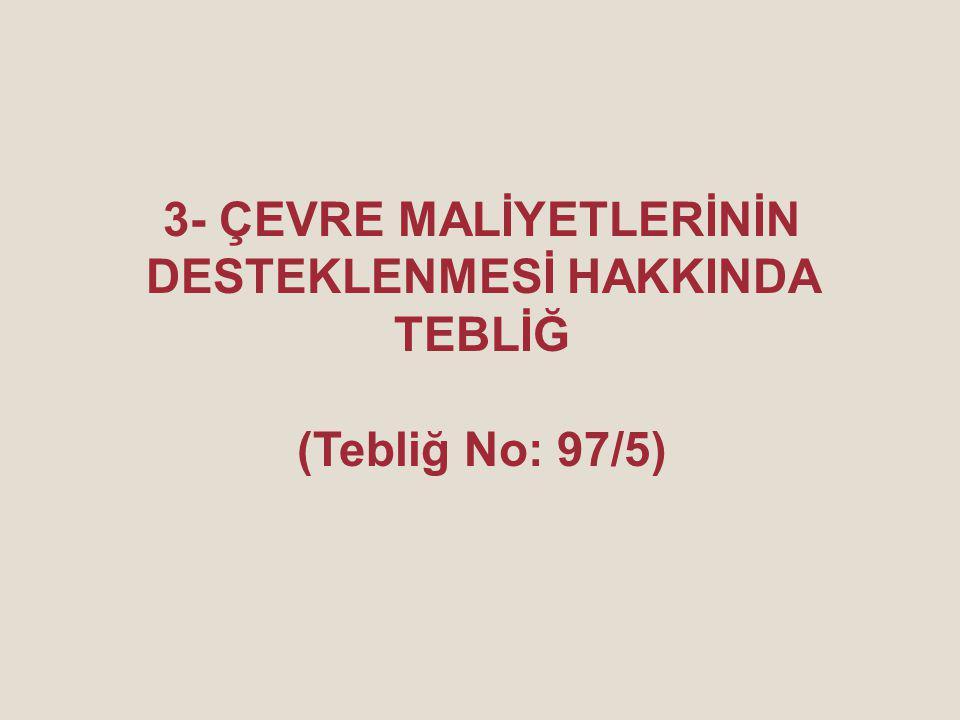 3- ÇEVRE MALİYETLERİNİN DESTEKLENMESİ HAKKINDA TEBLİĞ (Tebliğ No: 97/5)