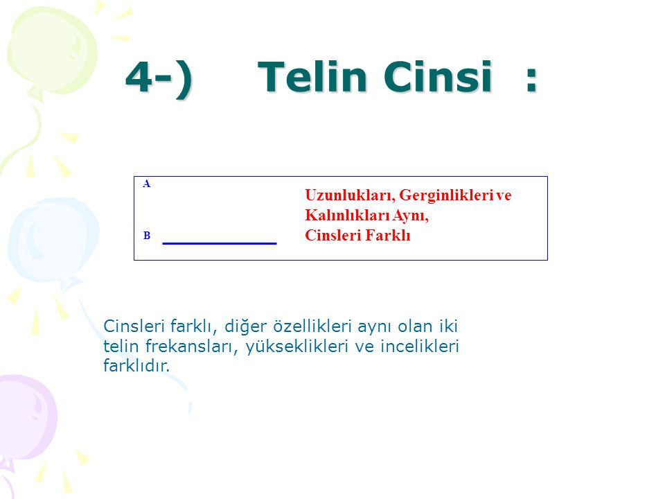 4-) Telin Cinsi : Uzunlukları, Gerginlikleri ve Kalınlıkları Aynı,