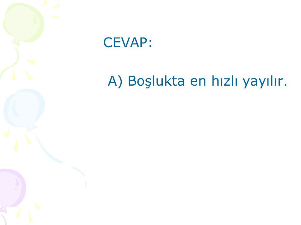 CEVAP: A) Boşlukta en hızlı yayılır.
