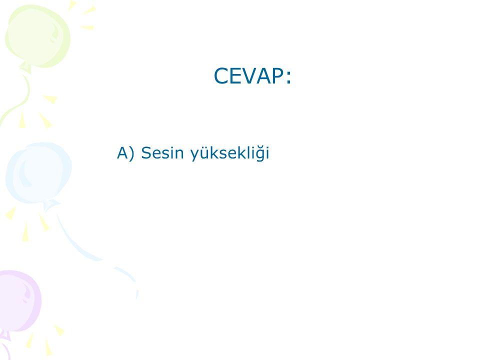 CEVAP: A) Sesin yüksekliği