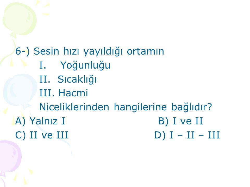 6-) Sesin hızı yayıldığı ortamın