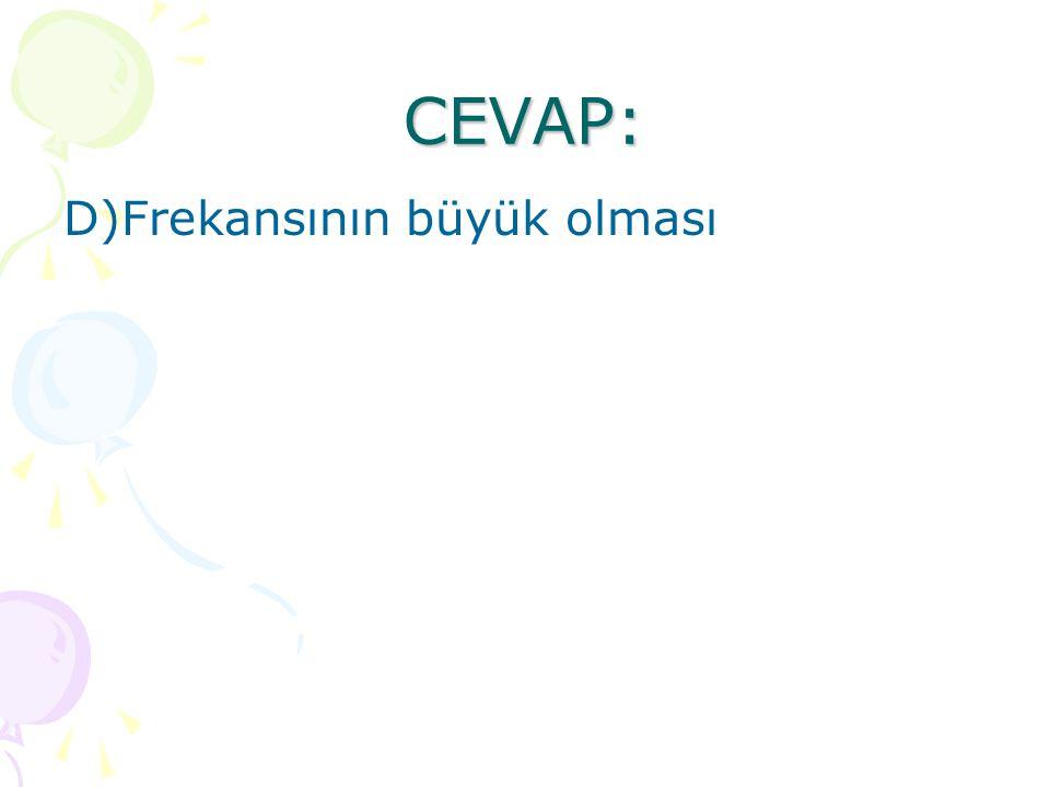 CEVAP: D)Frekansının büyük olması