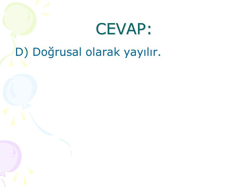 CEVAP: D) Doğrusal olarak yayılır.