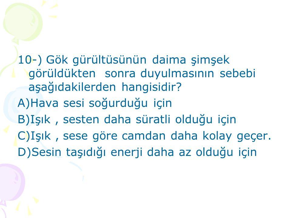 10-) Gök gürültüsünün daima şimşek görüldükten sonra duyulmasının sebebi aşağıdakilerden hangisidir