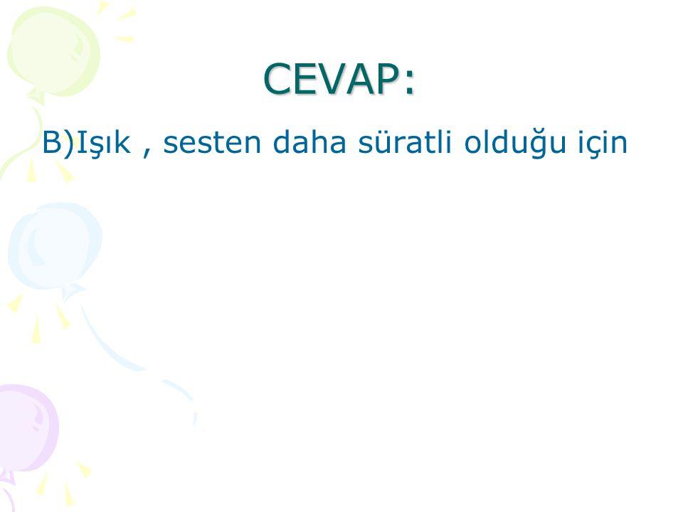 CEVAP: B)Işık , sesten daha süratli olduğu için