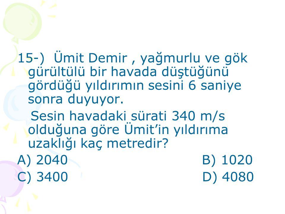 15-) Ümit Demir , yağmurlu ve gök gürültülü bir havada düştüğünü gördüğü yıldırımın sesini 6 saniye sonra duyuyor.