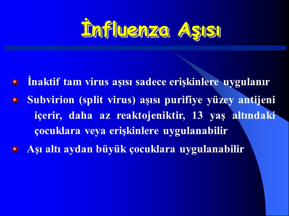 İnfluenza Aşısı İnaktif tam virus aşısı sadece erişkinlere uygulanır