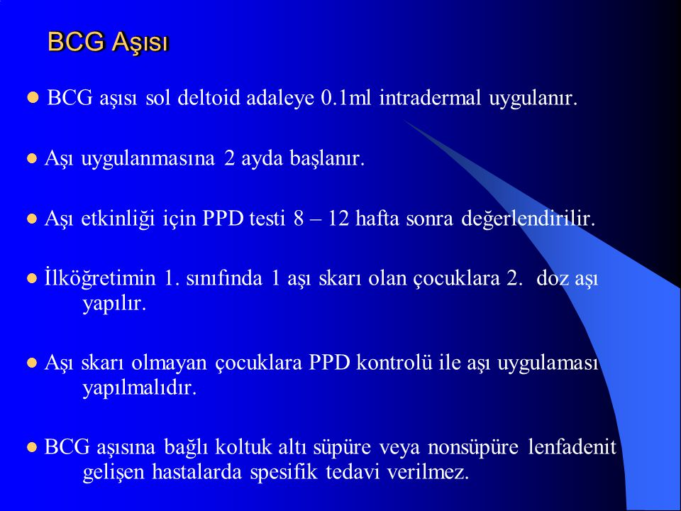BCG aşısı sol deltoid adaleye 0.1ml intradermal uygulanır.