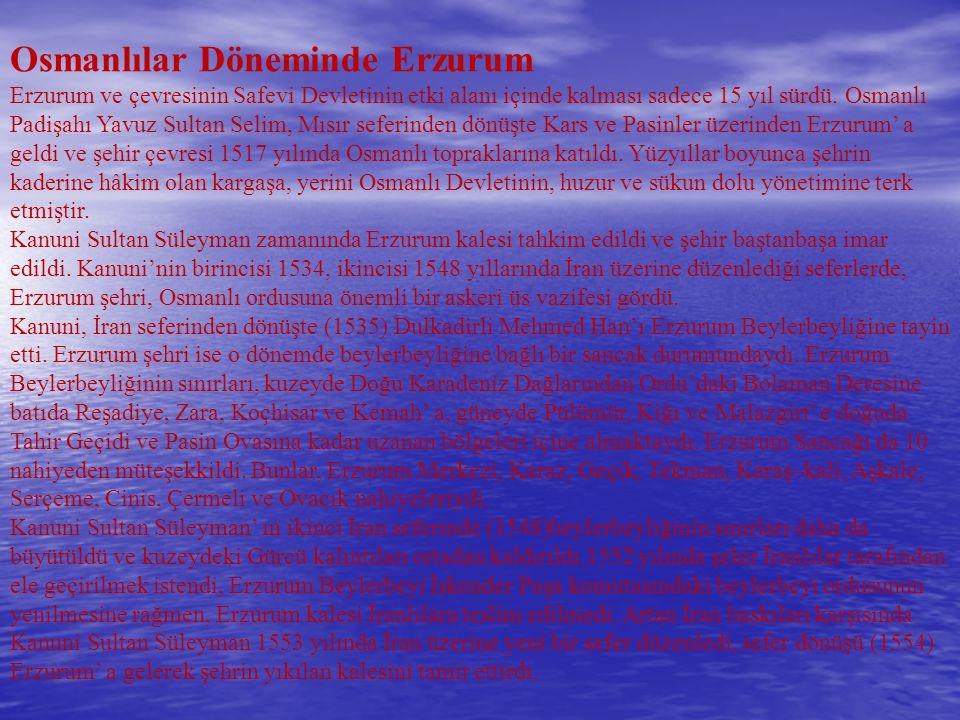 Osmanlılar Döneminde Erzurum Erzurum ve çevresinin Safevi Devletinin etki alanı içinde kalması sadece 15 yıl sürdü.