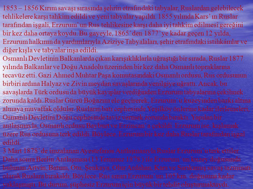 1853 – 1856 Kırım savaşı sırasında şehrin etrafındaki tabyalar, Ruslardan gelebilecek tehlikelere karşı tahkim edildi ve yeni tabyalar yapıldı.