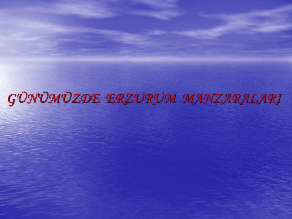 GÜNÜMÜZDE ERZURUM MANZARALARI