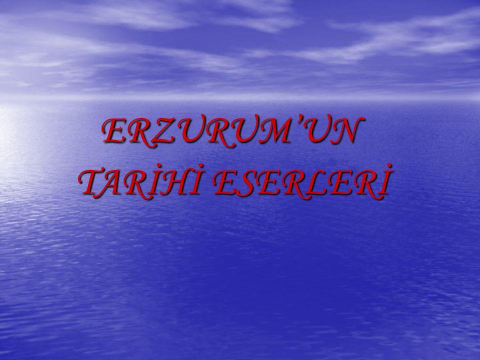 ERZURUM'UN TARİHİ ESERLERİ