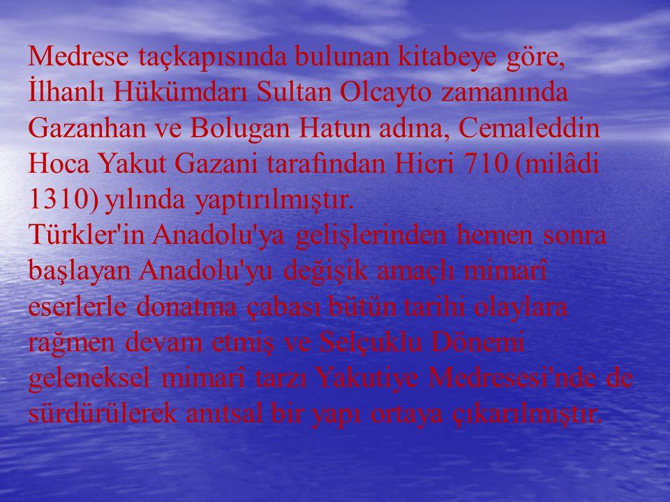 Medrese taçkapısında bulunan kitabeye göre, İlhanlı Hükümdarı Sultan Olcayto zamanında Gazanhan ve Bolugan Hatun adına, Cemaleddin Hoca Yakut Gazani tarafından Hicri 710 (milâdi 1310) yılında yaptırılmıştır.