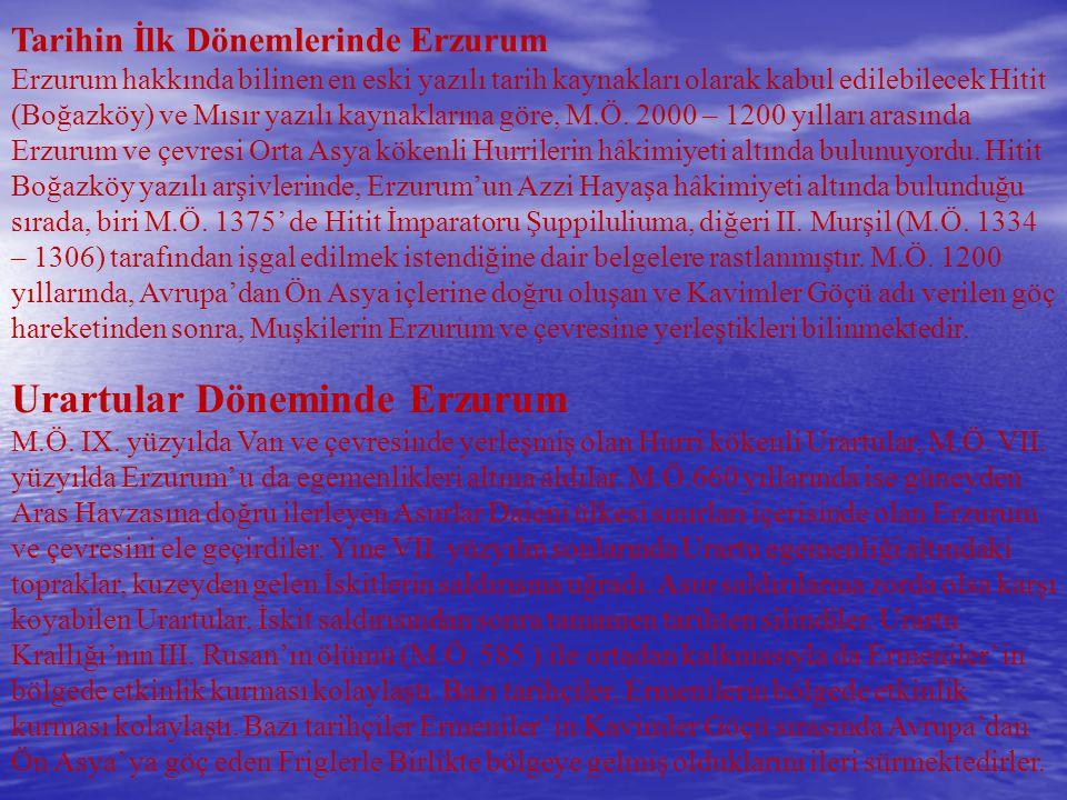 Tarihin İlk Dönemlerinde Erzurum Erzurum hakkında bilinen en eski yazılı tarih kaynakları olarak kabul edilebilecek Hitit (Boğazköy) ve Mısır yazılı kaynaklarına göre, M.Ö. 2000 – 1200 yılları arasında Erzurum ve çevresi Orta Asya kökenli Hurrilerin hâkimiyeti altında bulunuyordu. Hitit Boğazköy yazılı arşivlerinde, Erzurum'un Azzi Hayaşa hâkimiyeti altında bulunduğu sırada, biri M.Ö. 1375' de Hitit İmparatoru Şuppiluliuma, diğeri II. Murşil (M.Ö. 1334 – 1306) tarafından işgal edilmek istendiğine dair belgelere rastlanmıştır. M.Ö. 1200 yıllarında, Avrupa'dan Ön Asya içlerine doğru oluşan ve Kavimler Göçü adı verilen göç hareketinden sonra, Muşkilerin Erzurum ve çevresine yerleştikleri bilinmektedir.
