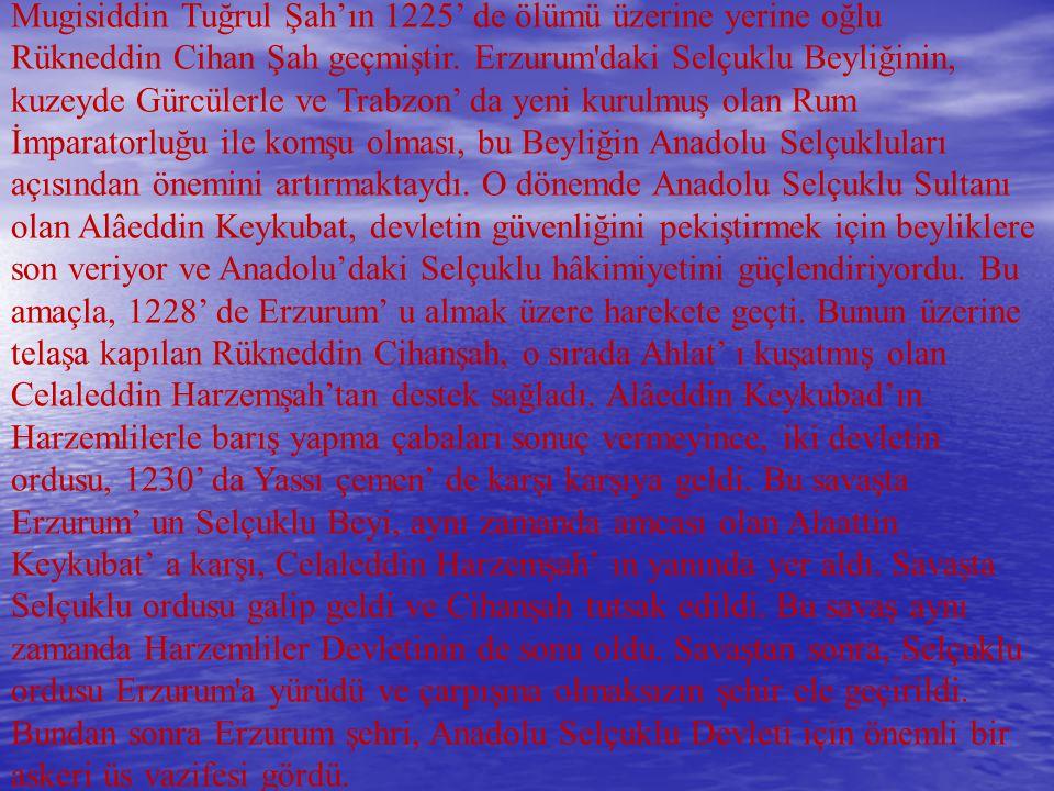 Mugisiddin Tuğrul Şah'ın 1225' de ölümü üzerine yerine oğlu Rükneddin Cihan Şah geçmiştir.