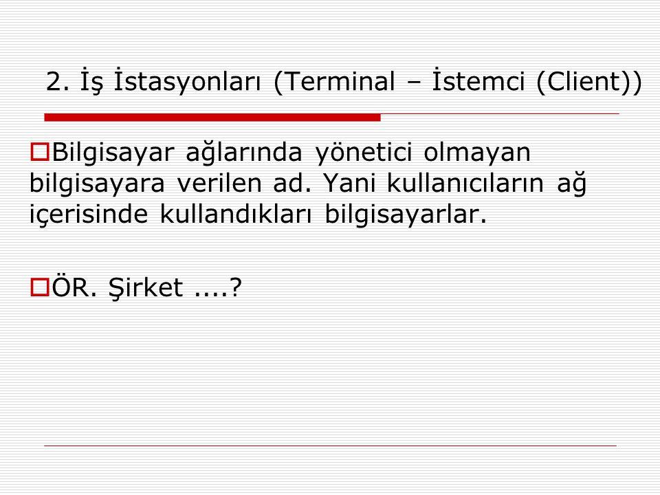 2. İş İstasyonları (Terminal – İstemci (Client))
