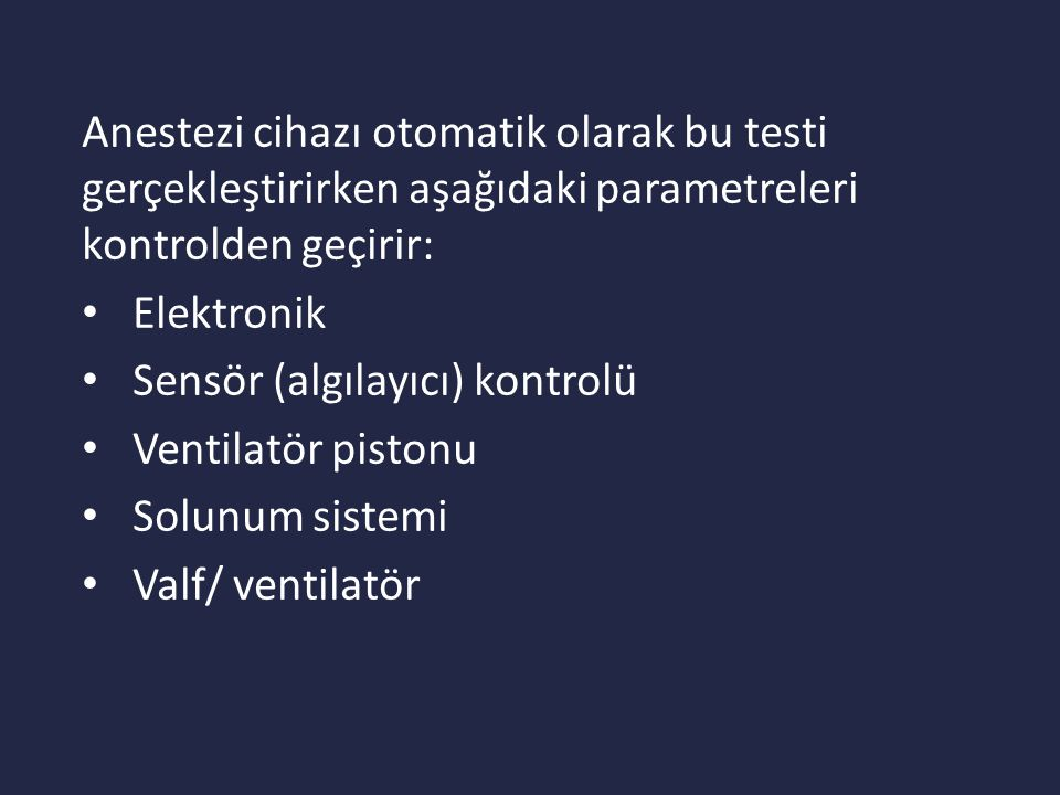 Anestezi cihazı otomatik olarak bu testi gerçekleştirirken aşağıdaki parametreleri kontrolden geçirir: