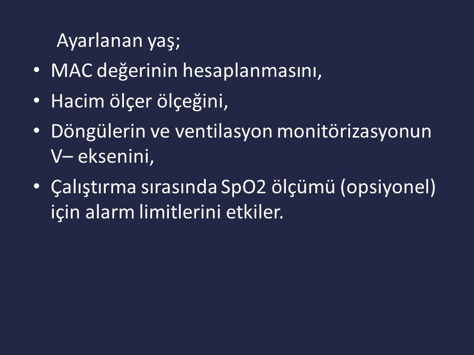 Ayarlanan yaş; MAC değerinin hesaplanmasını, Hacim ölçer ölçeğini, Döngülerin ve ventilasyon monitörizasyonun V– eksenini,