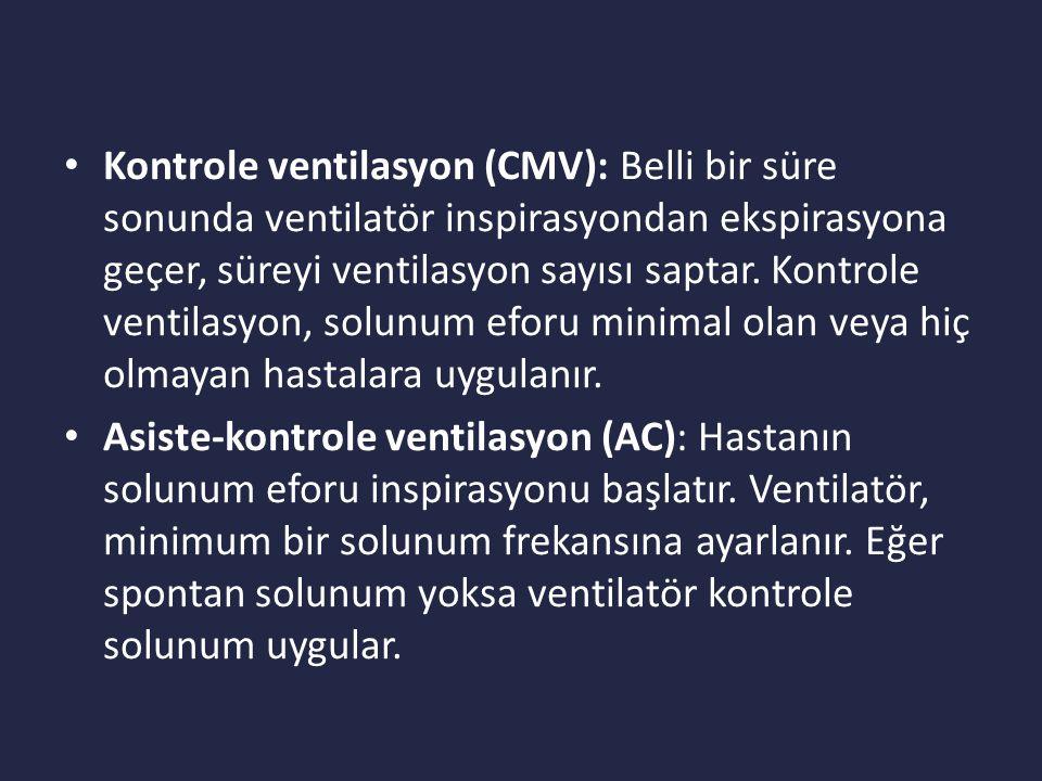 Kontrole ventilasyon (CMV): Belli bir süre sonunda ventilatör inspirasyondan ekspirasyona geçer, süreyi ventilasyon sayısı saptar. Kontrole ventilasyon, solunum eforu minimal olan veya hiç olmayan hastalara uygulanır.